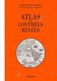Atlas des contrées rêvées | Lanni, Dominique. Auteur