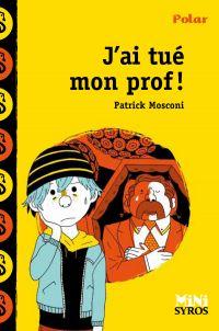 J'ai tué mon prof ! | Mosconi, Patrick. Auteur