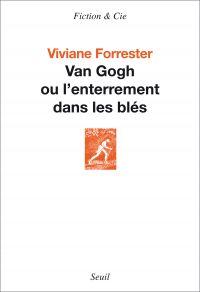 Van Gogh ou l'enterrement dans les blés | Forrester, Viviane (1925-2013). Auteur