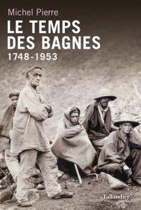Le temps des bagnes 1748 - 1953