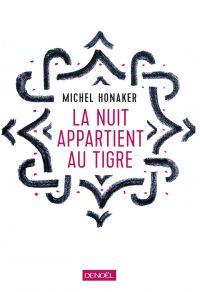 La nuit appartient au tigre | Honaker, Michel (1958-....). Auteur