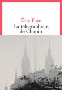 La Télégraphiste de Chopin | Faye, Eric. Auteur