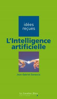 L'Intelligence artificielle | Ganascia, Jean-Gabriel (1955-....). Auteur