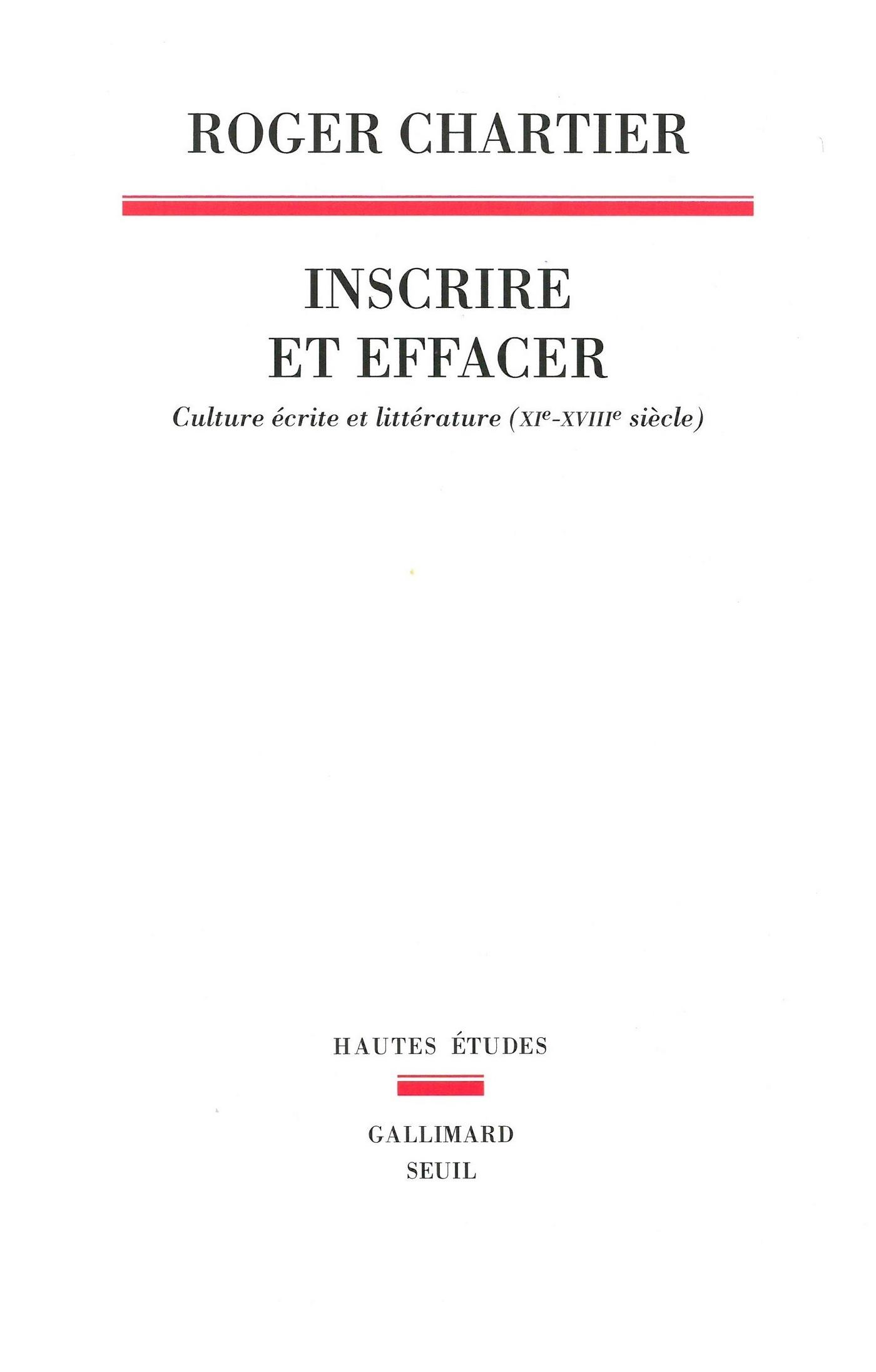 Inscrire et effacer - Culture écrite et littérature (XIe-XVIIIe siècle)