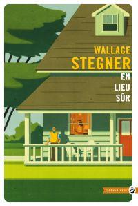 En lieu sûr | Stegner, Wallace Earle (1909-1993). Auteur