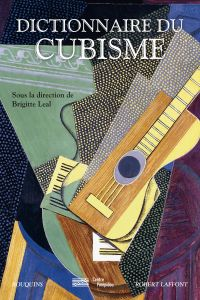 Dictionnaire du cubisme | Léal, Brigitte (1955-....). Directeur de publication