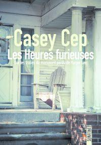 Les Heures furieuses | Cep, Casey. Auteur