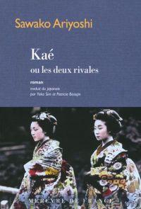 Kaé ou les deux rivales | Ariyoshi, Sawako. Auteur