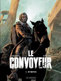 Le Convoyeur - tome 1 - Nymphe | Roulot, Tristan (1975-....). Auteur