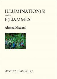 Illumination(s) suivi de F(l)ammes | Madani, Ahmed. Auteur