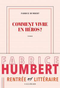 Comment vivre en héros? | Humbert, Fabrice. Auteur