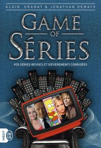 Game of séries. Vos séries revues et (sévèrement) corrigées