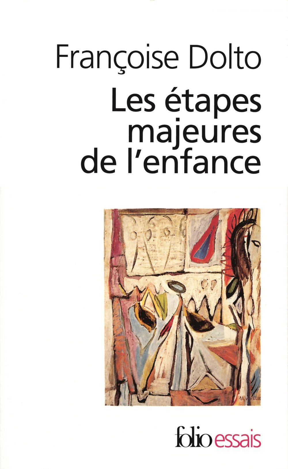 Les étapes majeures de l'enfance   Dolto, Françoise (1908-1988). Auteur
