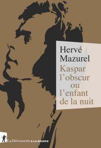 Kaspar l'obscur ou l'enfant de la nuit | Mazurel, Hervé. Auteur