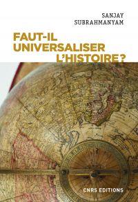 Faut-il universaliser l'histoire ? Entre dérives nationalistes et identitaires | Subrahmanyam, Sanjay (1961-....). Auteur