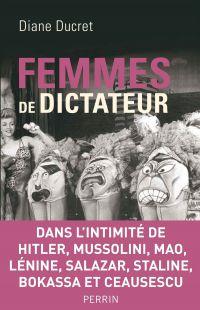 Femmes de dictateur | DUCRET, Diane. Auteur