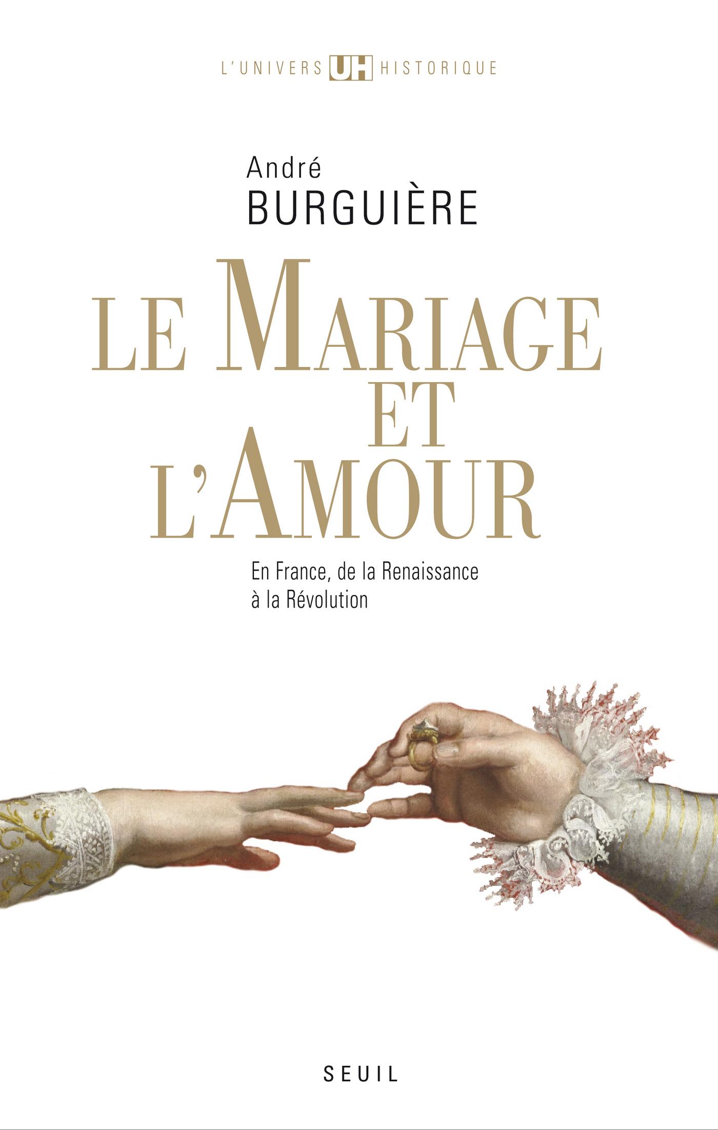Le Mariage et l'Amour. en France, de la Renaissance à la Révolution