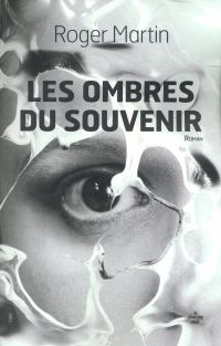 Les Ombres du souvenir | MARTIN, Roger. Auteur