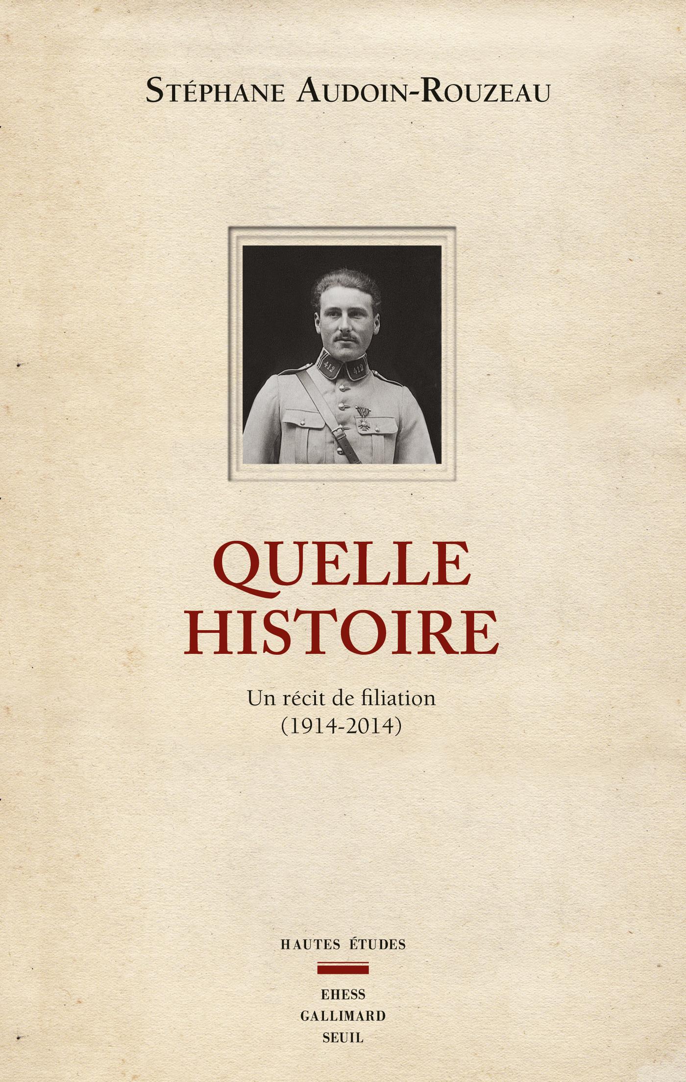 Quelle histoire. Un récit de filiation (1914-2014) | Audoin-Rouzeau, Stéphane