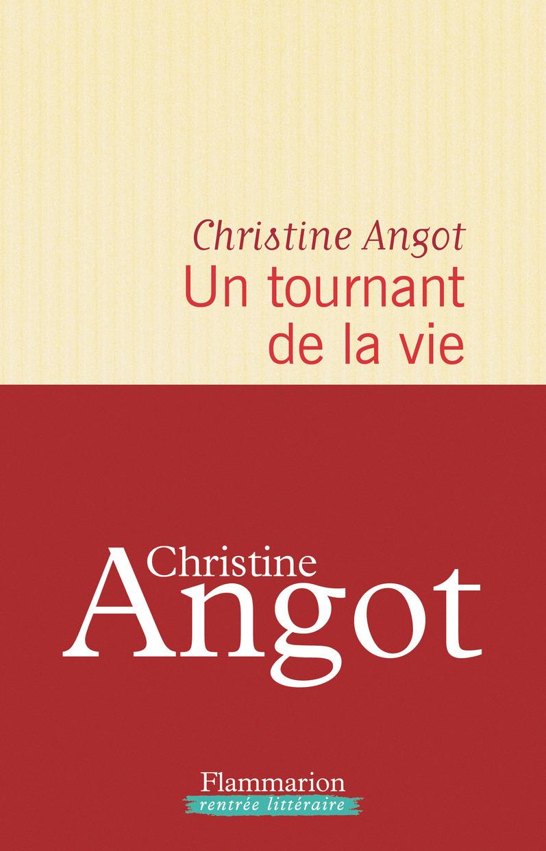 Un tournant de la vie | Angot, Christine. Auteur