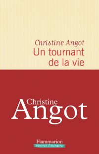 Un tournant de la vie | Angot, Christine