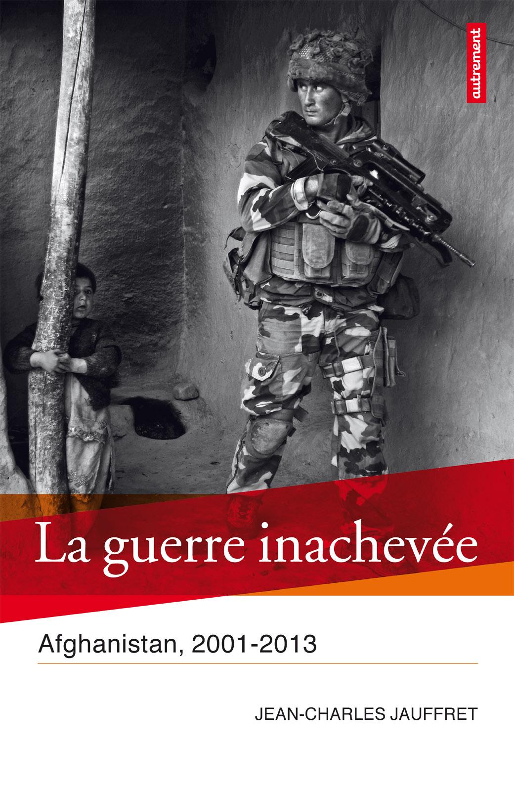 La Guerre inachevée, AFGHANISTAN, 2001-2013