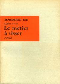 Le Métier à tisser | Dib, Mohammed. Auteur