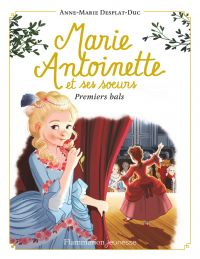 Marie-Antoinette et ses sœurs (Tome 2) - Premiers bals | Desplat-Duc, Anne-Marie. Auteur