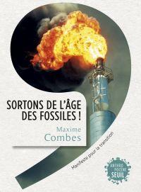 Sortons de l'âge des fossiles !. Manifeste pour la transition | Combes, Maxime. Auteur