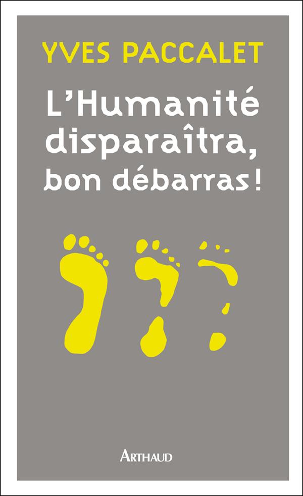 L'Humanité disparaîtra, bon débarras ! | Paraclet, Yves