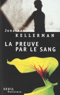 La preuve par le sang | Kellerman, Jonathan. Auteur