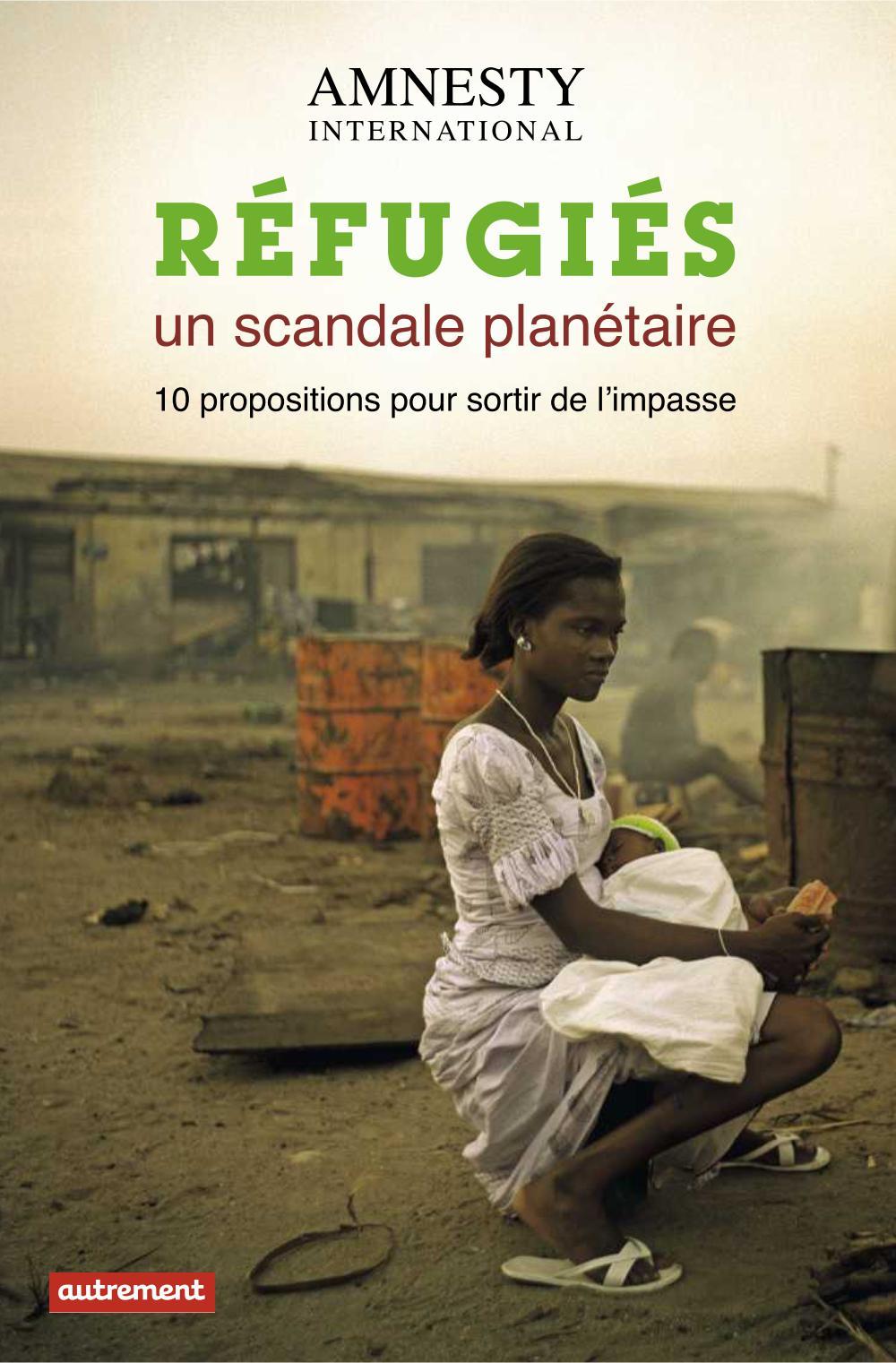 Réfugiés, un scandale planétaire, 10 PROPOSITIONS POUR SORTIR DE L'IMPASSE