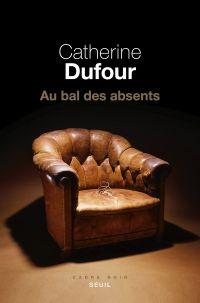Au bal des absents | Dufour, Catherine. Auteur