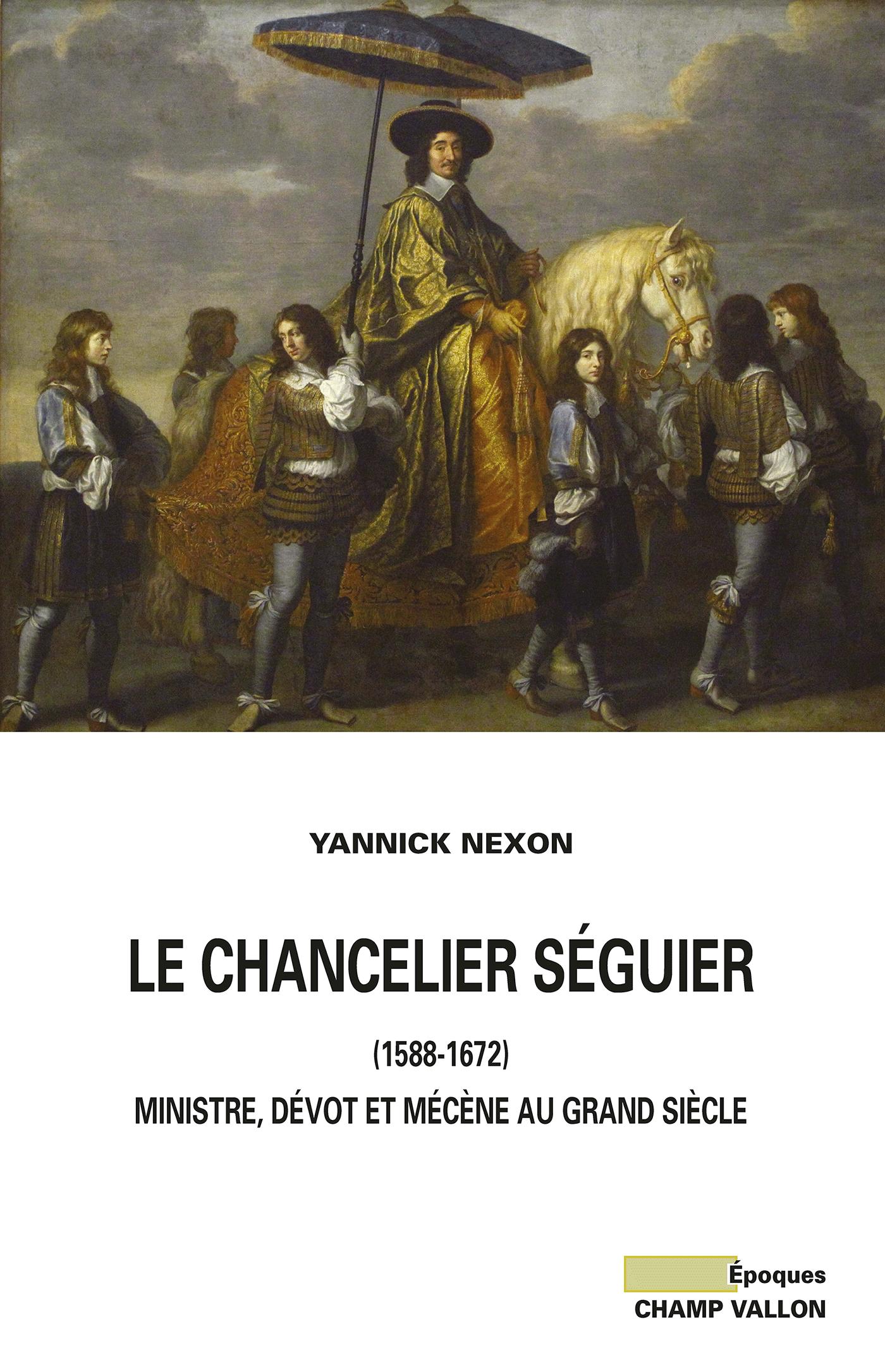Le chancelier Séguier (1588-1672), Ministre, dévot et mécène au grand siècle