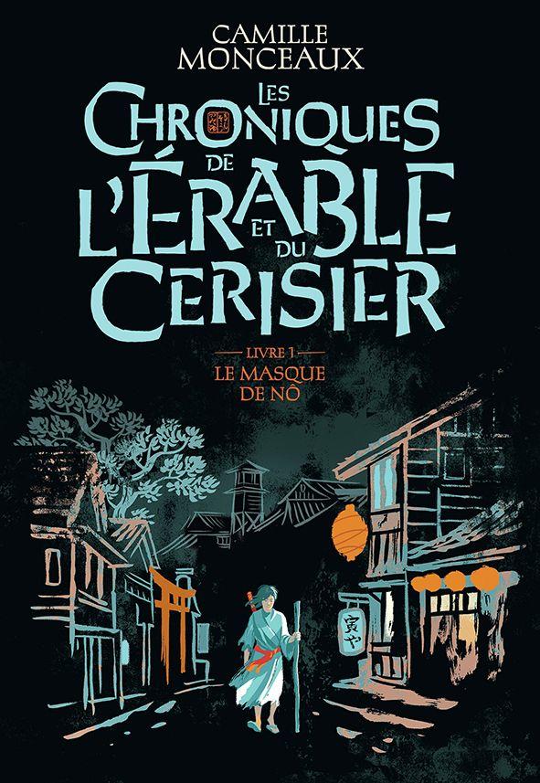 Les chroniques de l'érable et du cerisier (Tome 1) - Le masque de Nô | Monceaux, Camille. Auteur