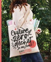 Couture zéro déchet, je me lance ! 30 objets réutilisables pour un mode de vie durable | Laurane, R.k.. Auteur