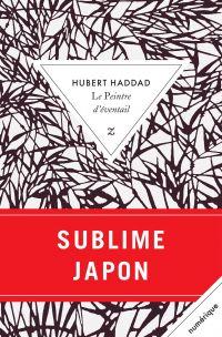 Le Peintre d'eventail | Haddad, Hubert (1947-....). Auteur