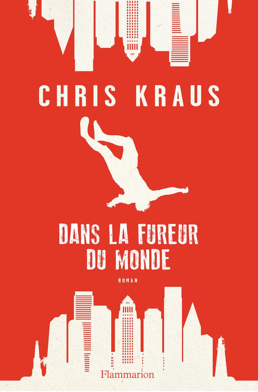 Dans la fureur du monde | Kraus, Chris. Auteur