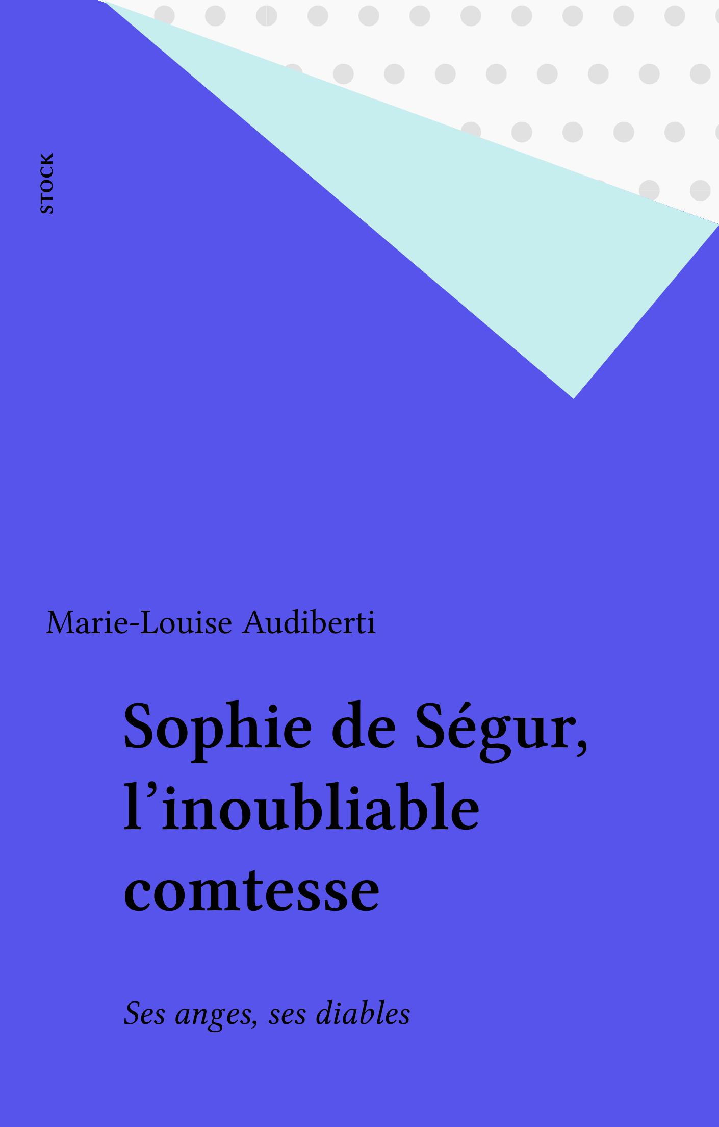 Sophie de Ségur, l'inoubliable comtesse, SES ANGES, SES DIABLES