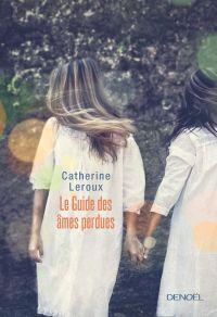 Le Guide des âmes perdues | Leroux, Catherine. Auteur