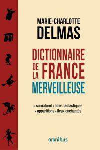 Dictionnaire de la France merveilleuse | DELMAS, Marie-Charlotte. Auteur
