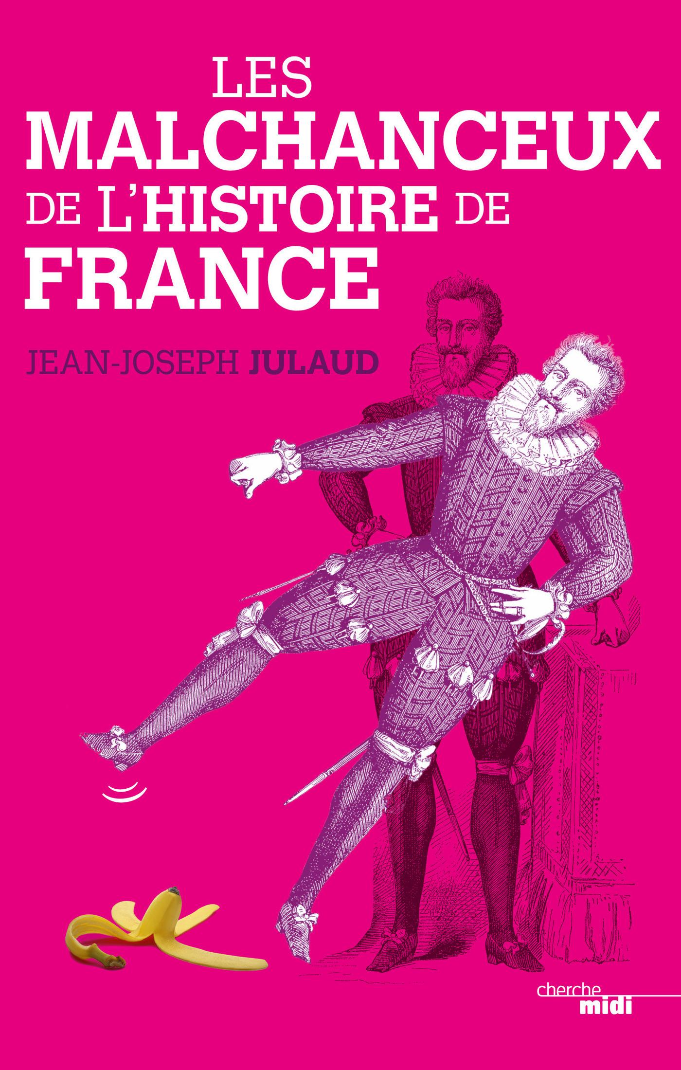 Les Malchanceux de l'Histoire de France