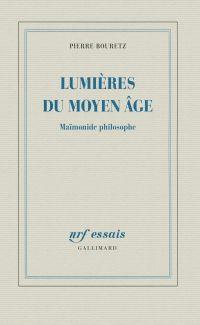 Lumières du Moyen Âge. Maïmonide philosophe | Bouretz, Pierre (1958-....). Auteur