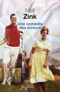 Une comédie des erreurs | Zink, Nell (1964-....). Auteur
