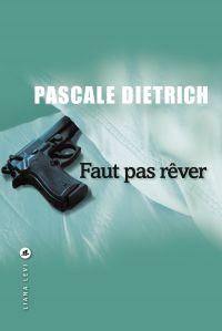 Faut pas rêver | Dietrich, Pascale. Auteur