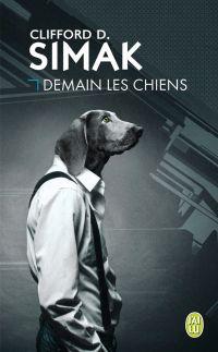Demain les chiens | Simak, Clifford Donald (1904-1988). Auteur