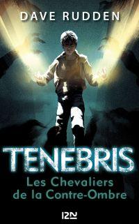 Tenebris. Volume 1, Les chevaliers de la Contre-Ombre