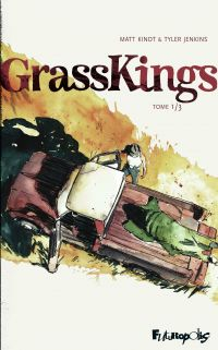 Grass Kings (Tome 1) | Kindt, Matt (1973-....). Auteur