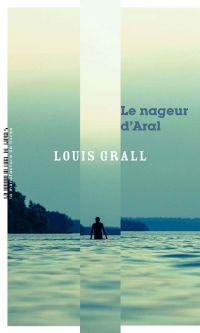 Le nageur d'Aral | Grall, Louis. Auteur
