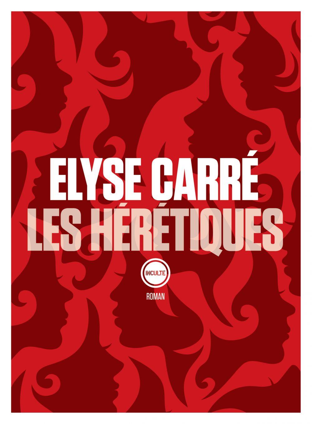 Les hérétiques   Carré, Elyse. Auteur